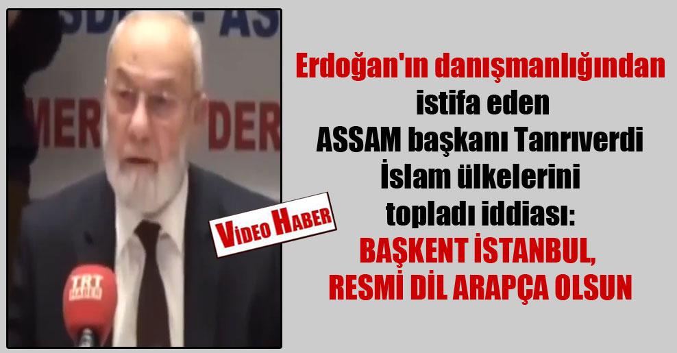 Erdoğan'ın danışmanlığından istifa eden ASSAM başkanı Tanrıverdi İslam ülkelerini topladı iddiası: Başkent İstanbul, resmi dil Arapça olsun