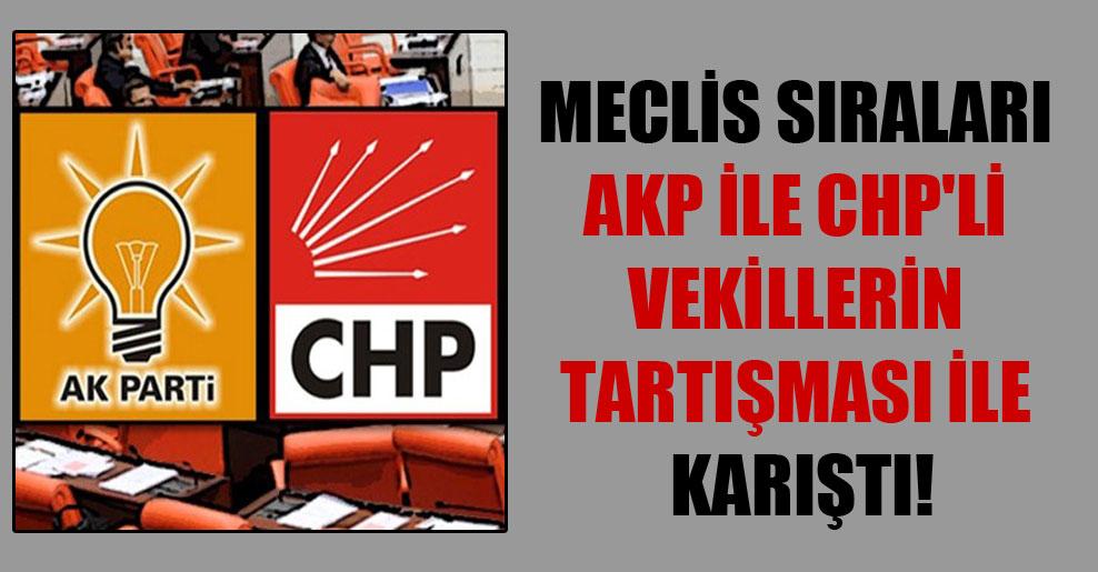 Meclis sıraları AKP ile CHP'li vekillerin tartışması ile karıştı!