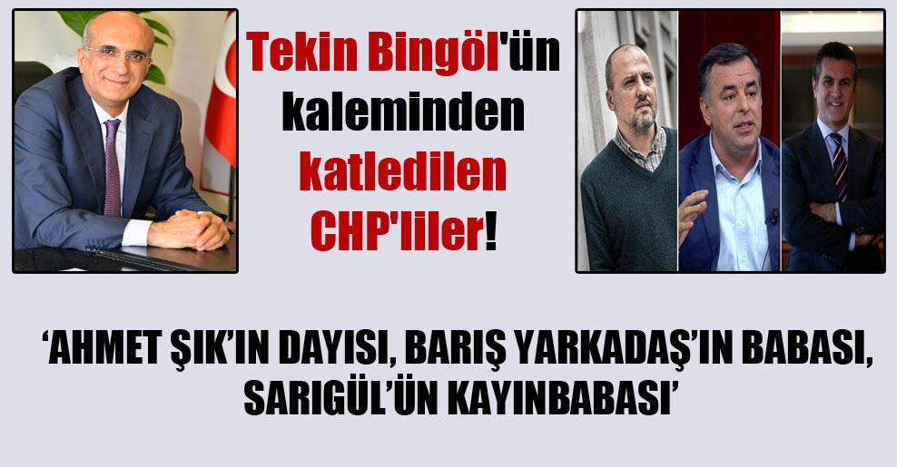 Tekin Bingöl'ün kaleminden katledilen CHP'liler!