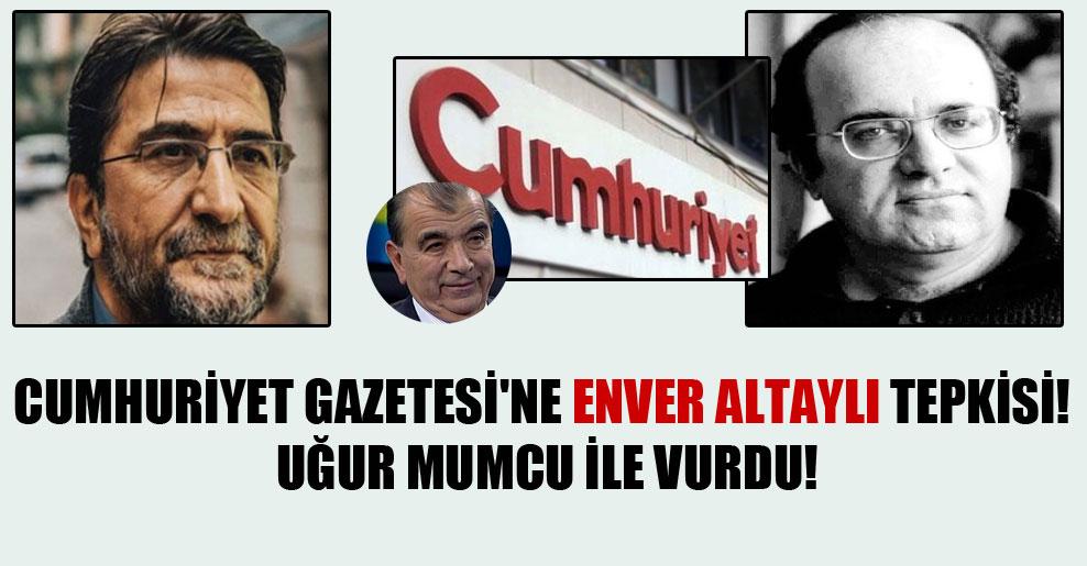 Cumhuriyet Gazetesi'ne Enver Altaylı tepkisi! Uğur Mumcu ile vurdu!