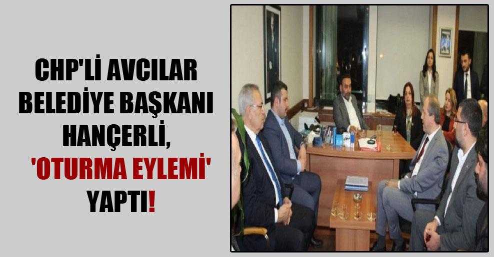 CHP'li Avcılar Belediye Başkanı Hançerli,  'oturma eylemi' yaptı!