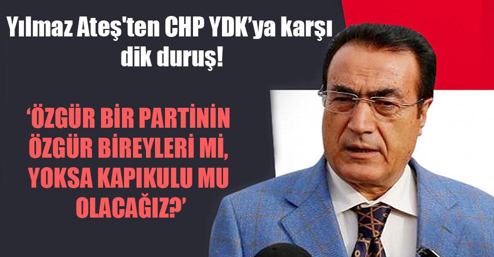 Yılmaz Ateş'ten CHP YDK'ya karşı dik duruş!