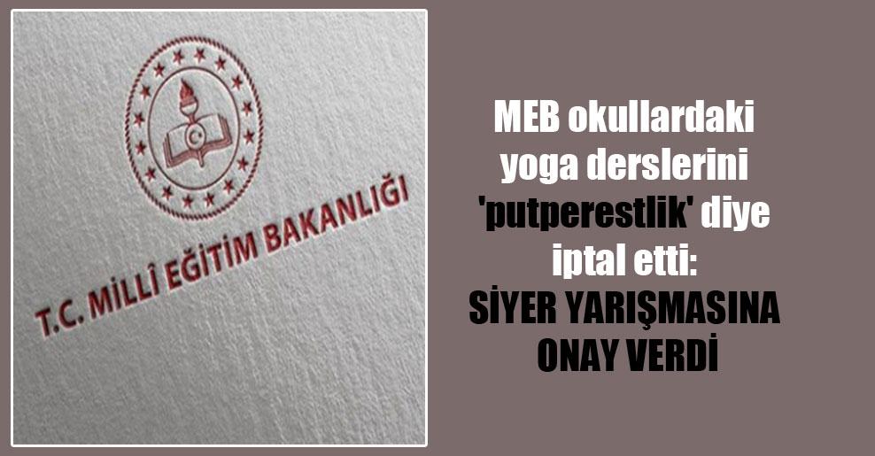 MEB okullardaki yoga derslerini 'putperestlik' diye iptal etti: Siyer yarışmasına onay verdi