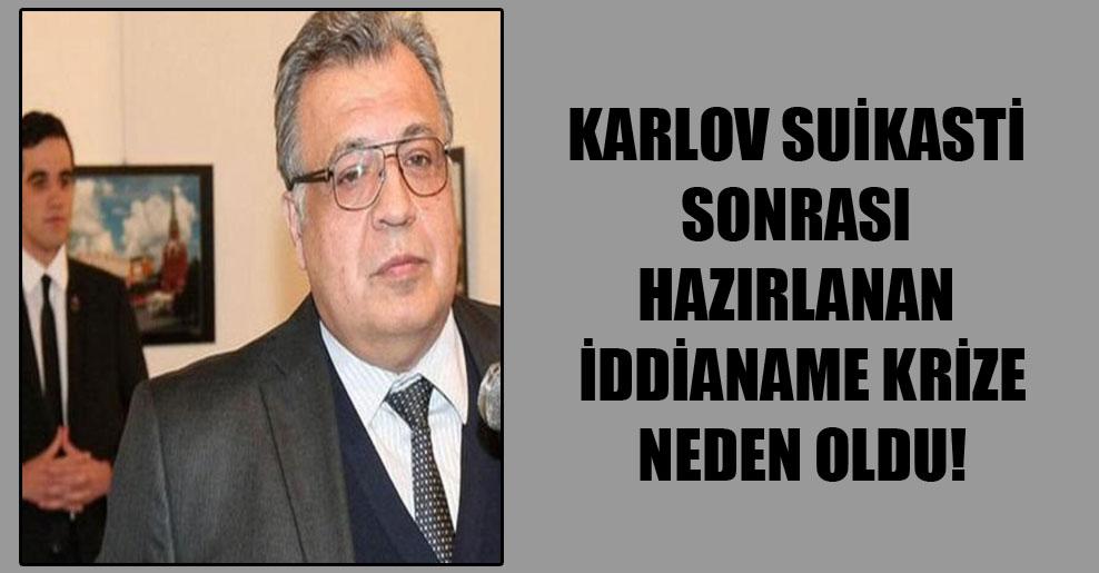 Karlov suikasti sonrası hazırlanan iddianame krizi neden oldu!
