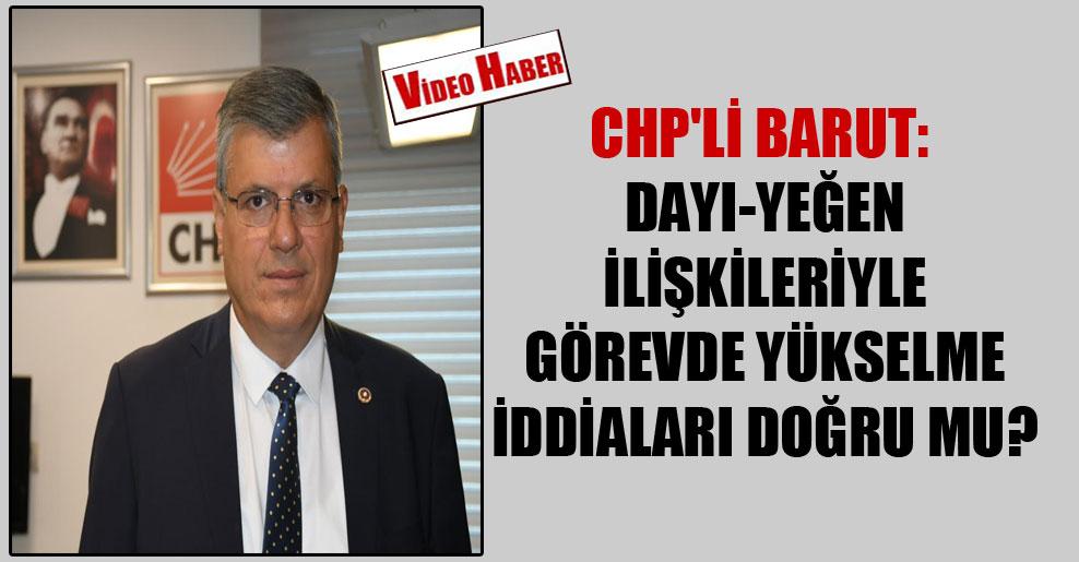 CHP'li Barut: Dayı-yeğen ilişkileriyle görevde yükselme iddiaları doğru mu?