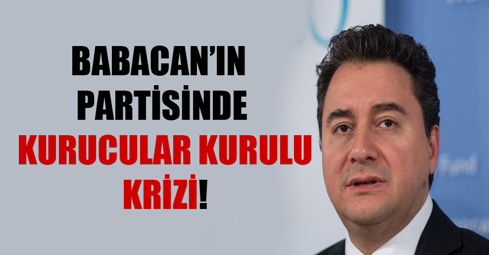 Babacan'ın partisinde kurucular kurulu krizi!