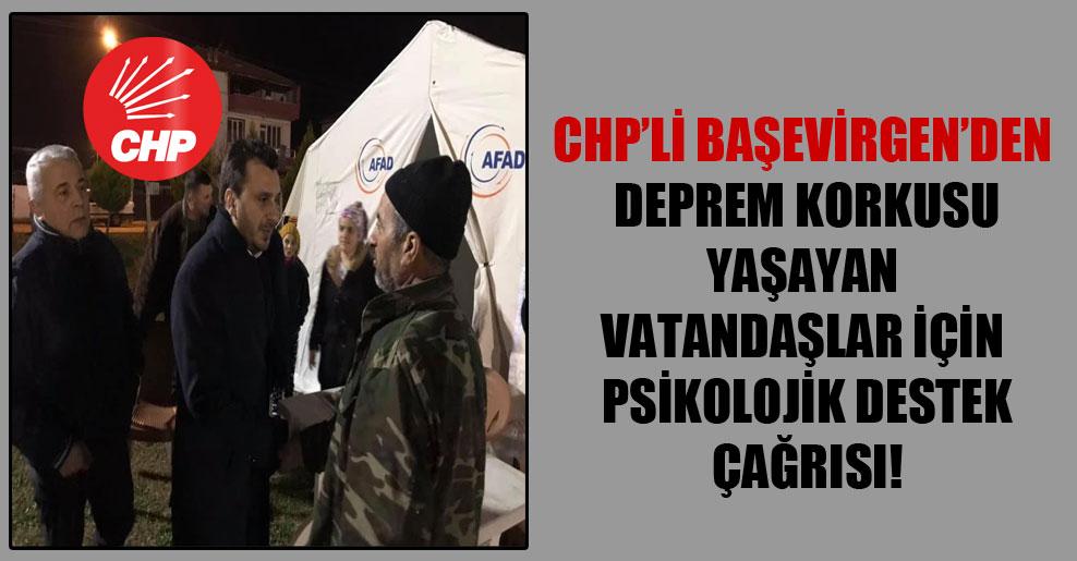 CHP'li Başevirgen'den deprem korkusu yaşayan vatandaşlar için psikolojik destek çağrısı!
