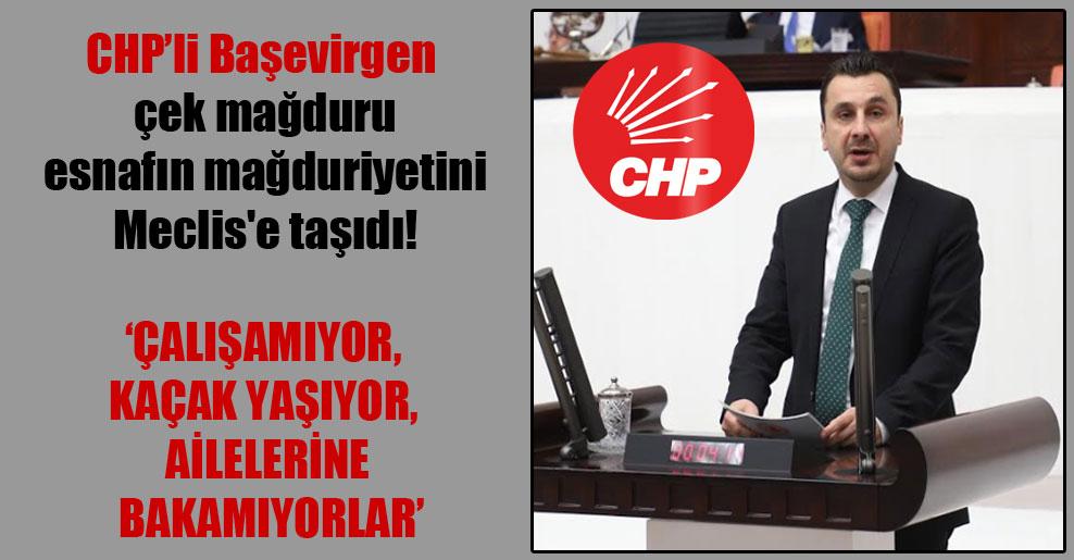CHP'li Başevirgen çek mağduru esnafın mağduriyetini Meclis'e taşıdı!