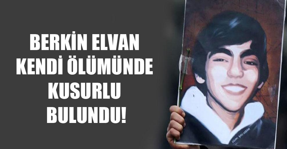 Berkin Elvan kendi ölümünde kusurlu bulundu!
