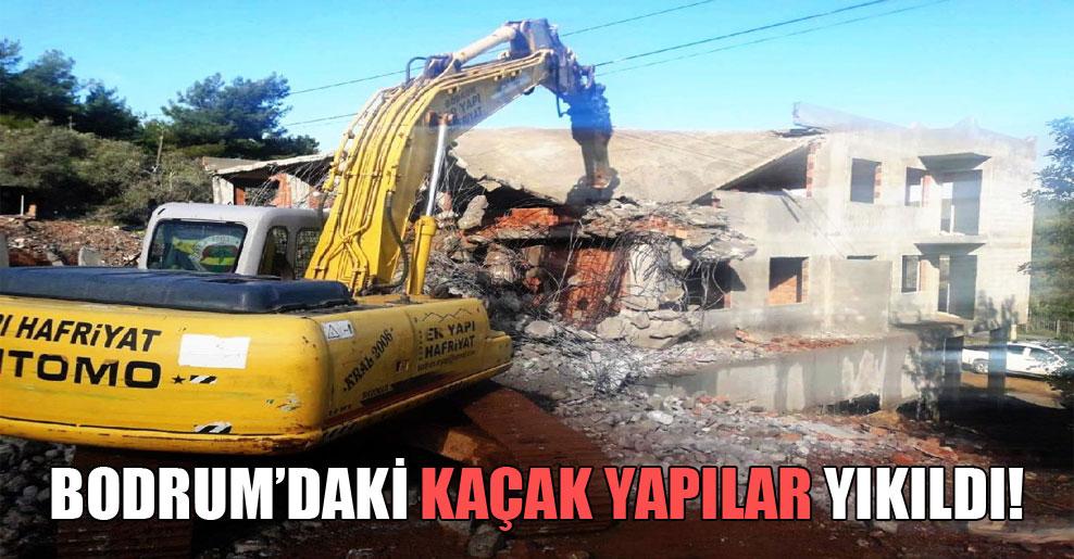 Bodrum'daki kaçak yapılar yıkıldı!