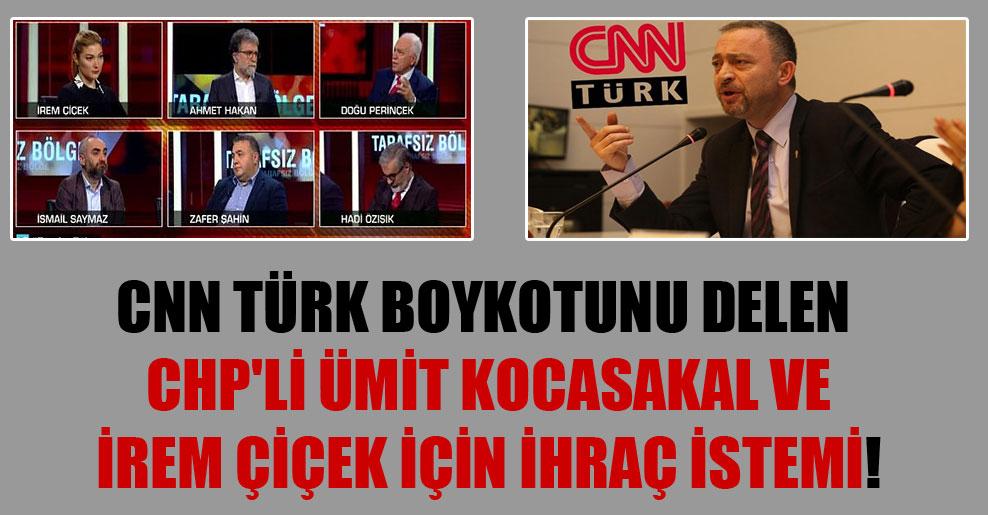 CNN Türk boykotunu Delen CHP'li Ümit Kocasakal ve İrem Çiçek için ihraç istemi!
