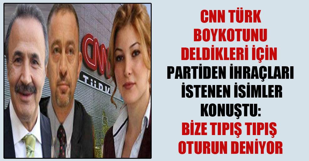 CNN Türk boykotunu deldikleri için partiden ihraçları istenen isimler konuştu: Bize tıpış tıpış oturun deniyor