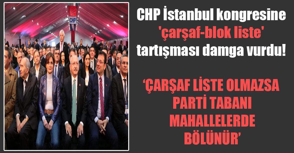 CHP İstanbul kongresine 'çarşaf-blok liste' tartışması damga vurdu!