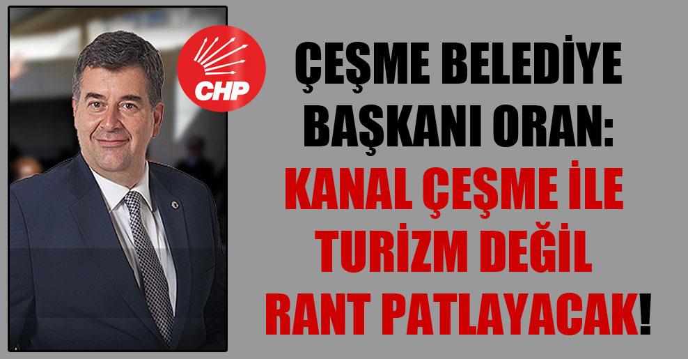 Çeşme Belediye Başkanı Oran: Kanal Çeşme ile turizm değil rant patlayacak!