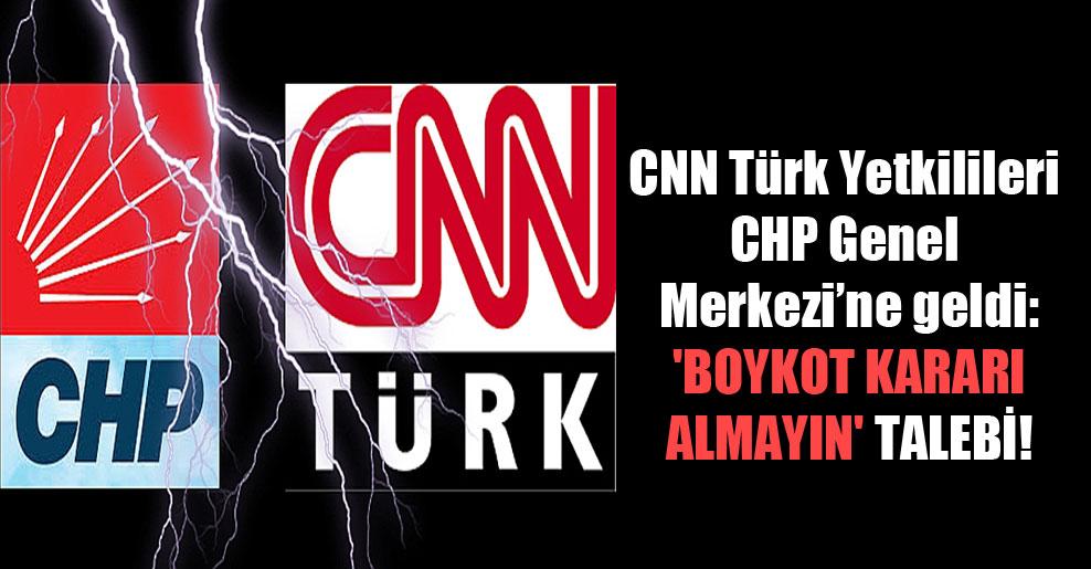 CNN Türk Yetkilileri CHP Genel Merkezi'ne geldi: 'Boykot kararı almayın' talebi!
