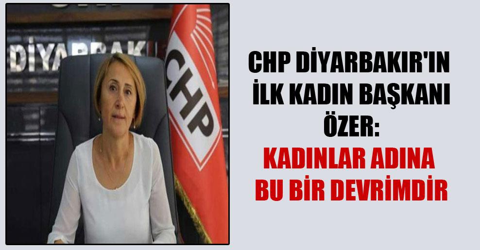 CHP Diyarbakır'ın ilk kadın başkanı Özer: Kadınlar adına bu bir devrimdir