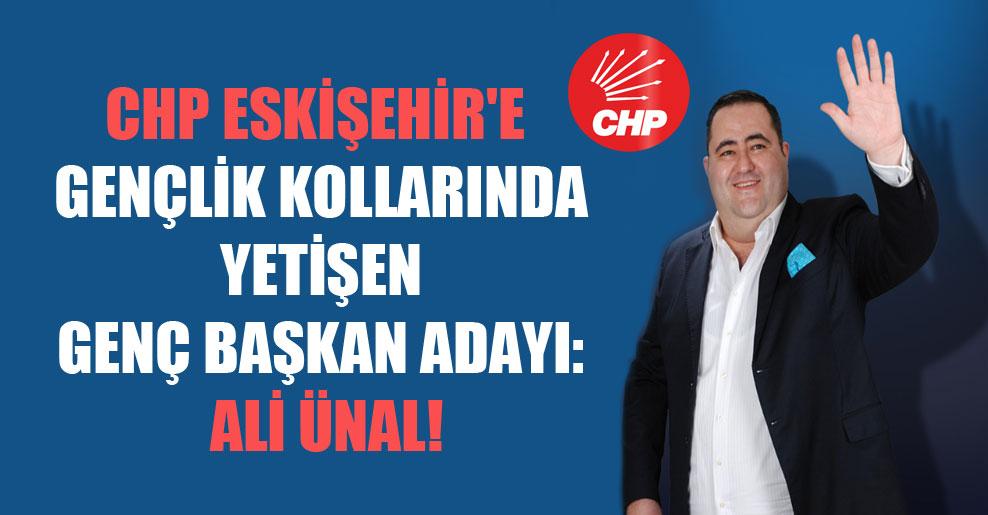 CHP Eskişehir'e gençlik kollarında yetişen genç başkan adayı: Ali Ünal!