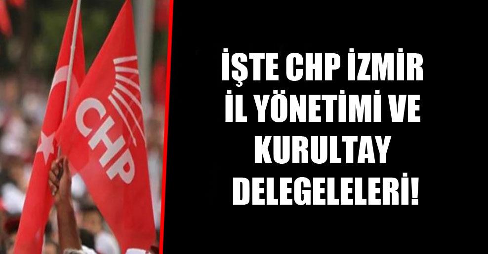 İşte CHP İzmir il yönetimi ve kurultay delegeleleri!