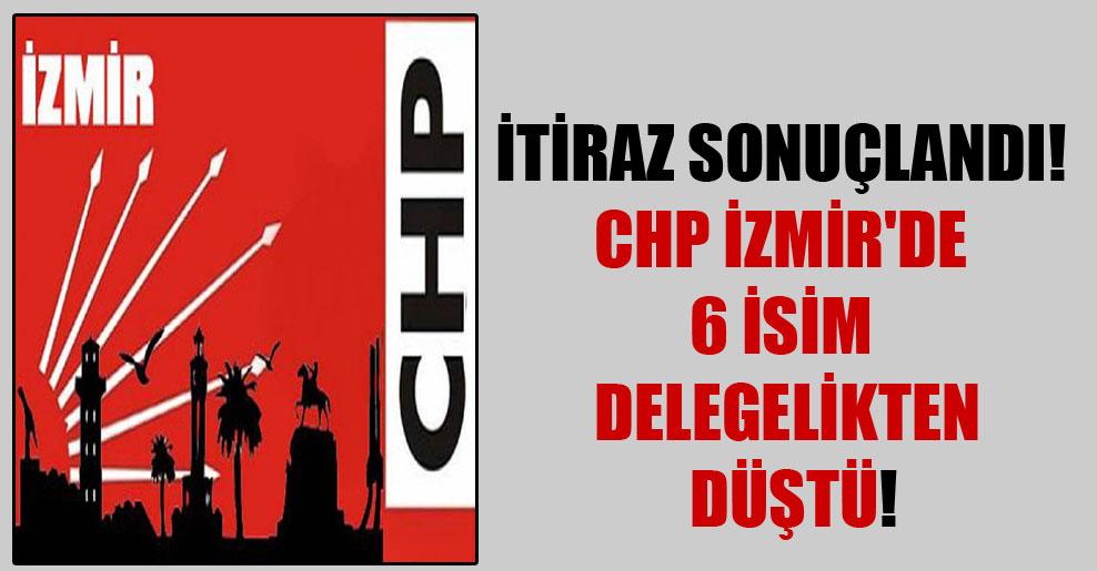 İtiraz sonuçlandı! CHP İzmir'de 6 isim delegelikten düştü!