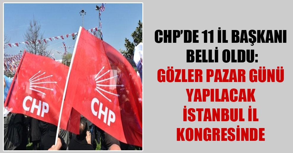 CHP'de 11 il başkanı belli oldu: Gözler Pazar günü yapılacak İstanbul İl Kongresinde