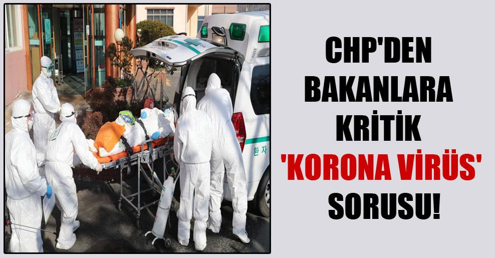 CHP'den bakanlara kritik 'korona virüs' sorusu!