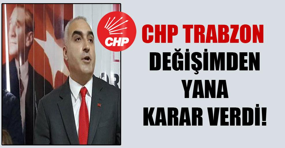 CHP Trabzon değişimden yana karar verdi!