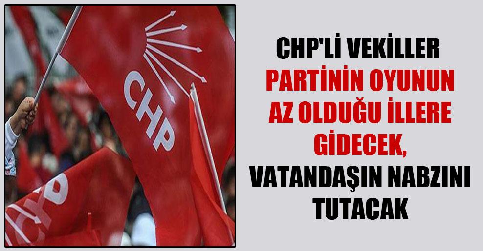 CHP'li vekiller partinin oyunun az olduğu illere gidecek, vatandaşın nabzını tutacak