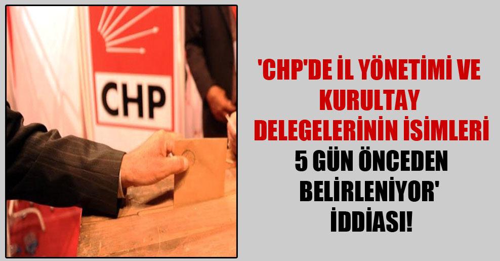 'CHP'de il yönetimi ve kurultay delegelerinin isimleri 5 gün önceden belirleniyor' iddiası!