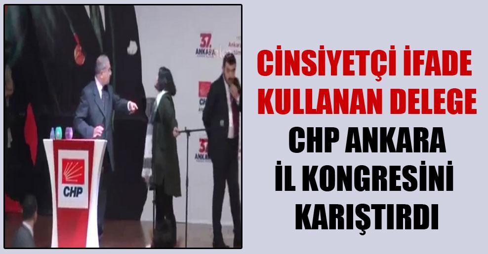 Cinsiyetçi ifade kullanan delege CHP Ankara il kongresini karıştırdı