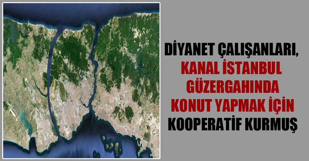 Diyanet çalışanları, Kanal İstanbul güzergahında konut yapmak için kooperatif kurmuş