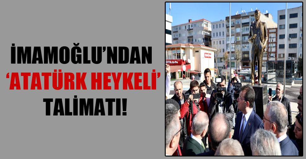 İmamoğlu'ndan 'Atatürk heykeli talimatı!