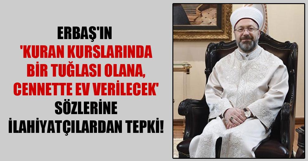 Erbaş'ın 'Kuran kurslarında bir tuğlası olana, cennette ev verilecek' sözlerine ilahiyatçılardan tepki!