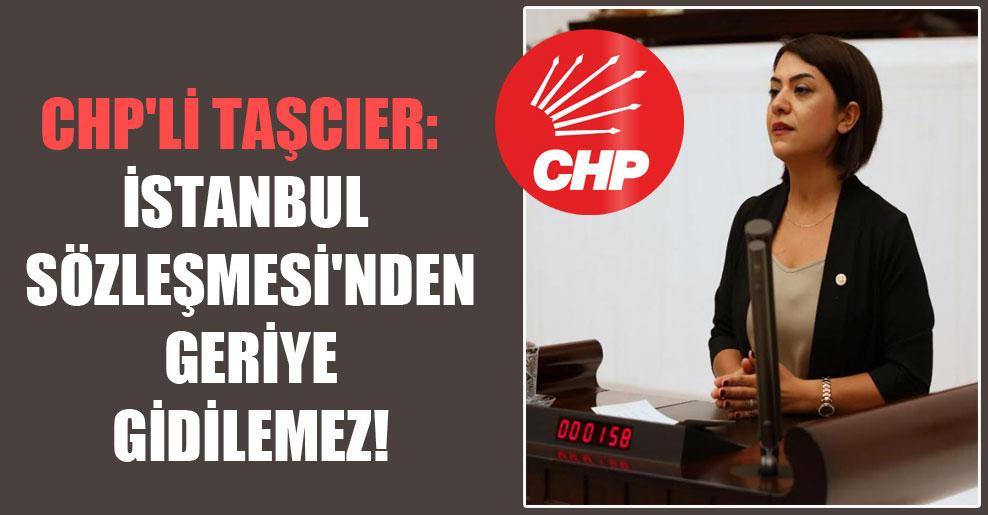 CHP'li Taşcıer: İstanbul Sözleşmesi'nden geriye gidilemez!