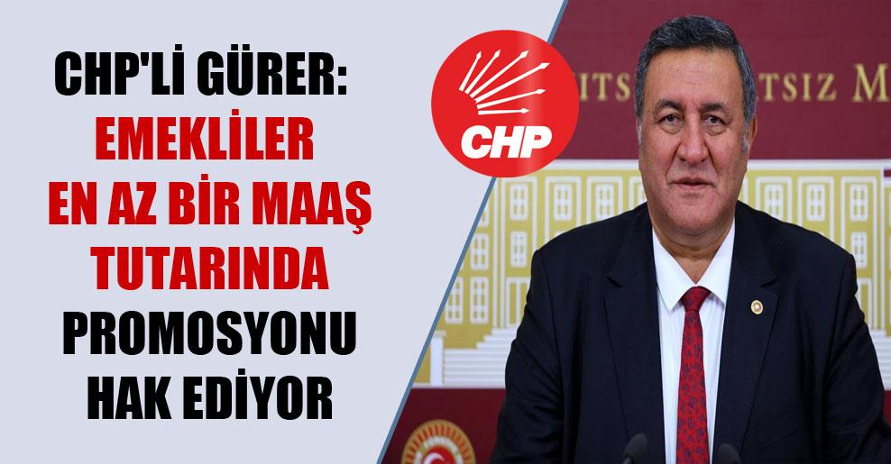 CHP'li Gürer: Emekliler en az bir maaş tutarında promosyonu hak ediyor