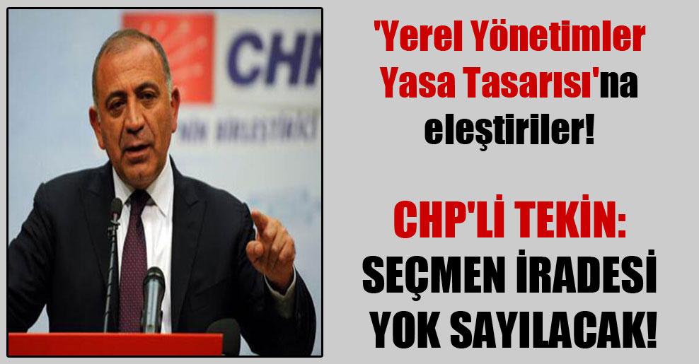 'Yerel Yönetimler Yasa Tasarısı'na eleştiriler! CHP'li Tekin: Seçmen iradesi yok sayılacak!