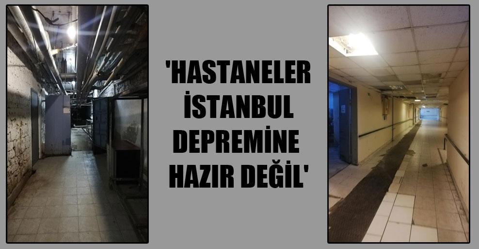 'Hastaneler İstanbul depremine hazır değil'