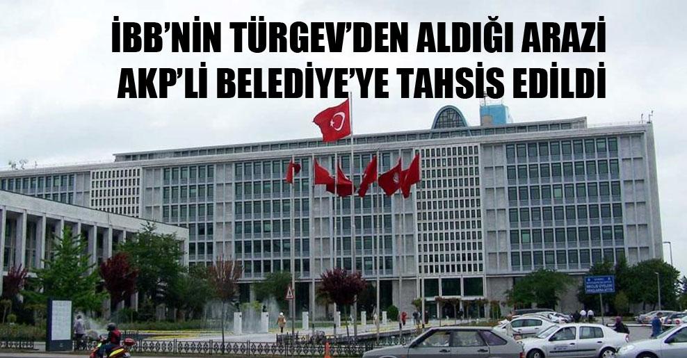 İBB'nin TÜRGEV'den aldığı arazi AKP'li Belediye'ye tahsis edildi