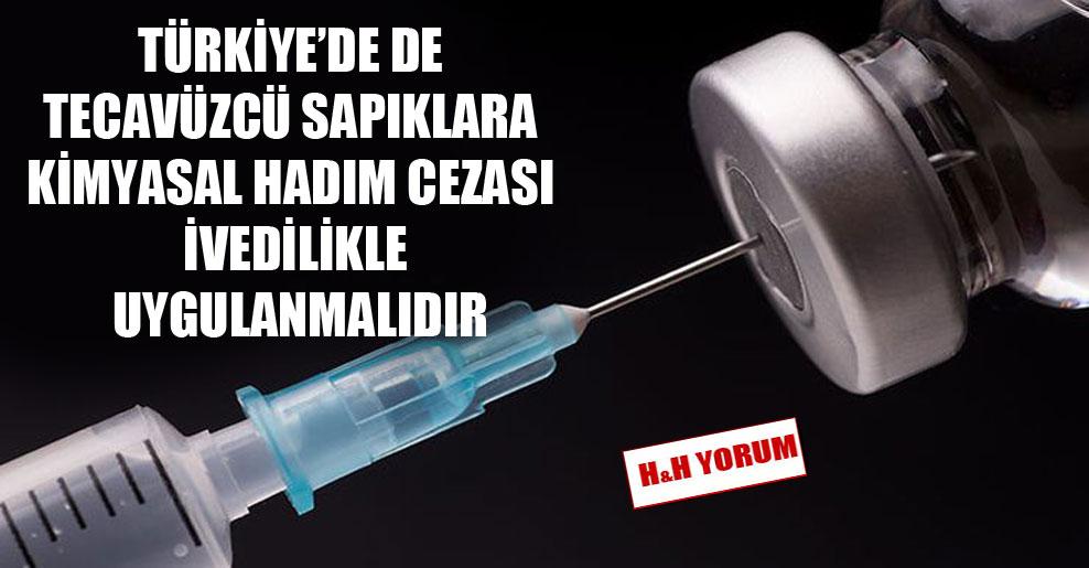 Türkiye'de de tecavüzcü sapıklara kimyasal hadım cezası ivedilikle uygulanmalıdır
