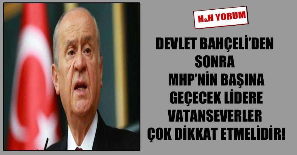 Devlet Bahçeli'den sonra MHP'nin başına geçecek lidere vatanseverler çok dikkat etmelidir!