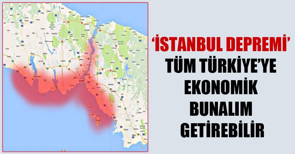 'İstanbul Depremi' tüm Türkiye'ye ekonomik bunalım getirebilir