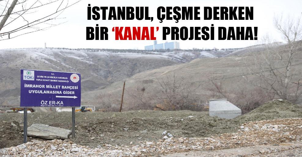 İstanbul, Çeşme derken bir 'kanal' projesi daha!