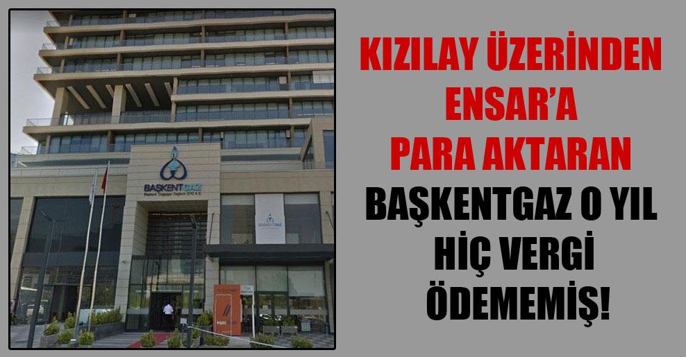 Kızılay üzerinden Ensar'a para aktaran Başkentgaz o yıl hiç vergi ödememiş!