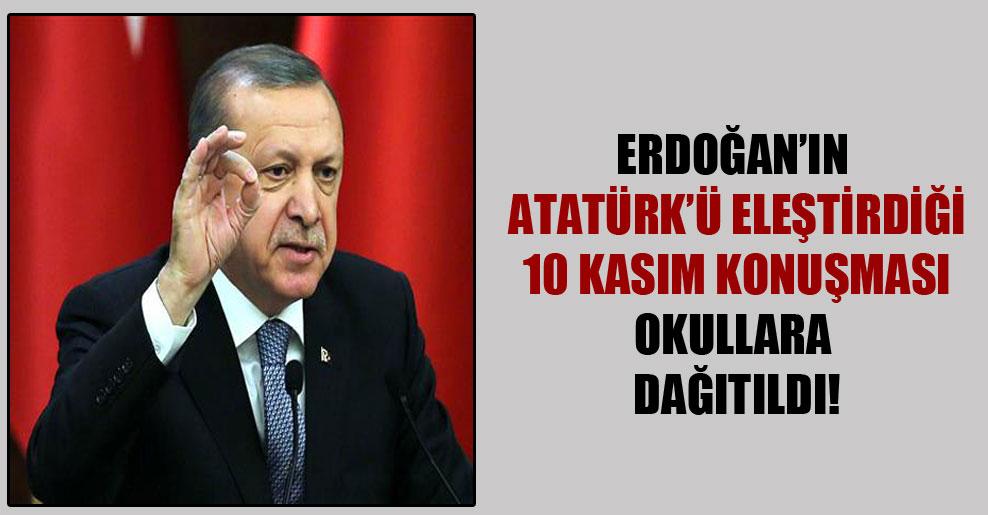 Erdoğan'ın Atatürk'ü eleştirdiği 10 Kasım konuşması okullara dağıtıldı!