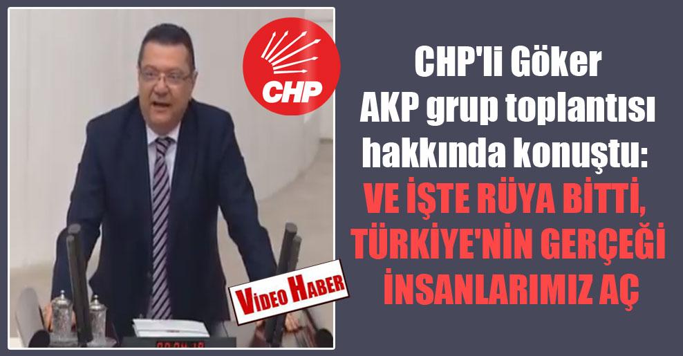 CHP'li Göker AKP grup toplantısı hakkında konuştu: Ve işte rüya bitti, Türkiye'nin gerçeği insanlarımız aç