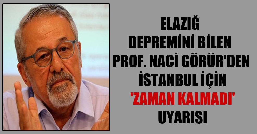 Elazığ depremini bilen Prof. Naci Görür'den İstanbul için 'zaman kalmadı' uyarısı