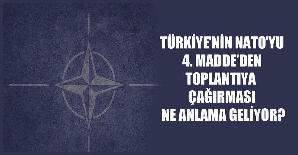 Türkiye'nin NATO'yu 4. Madde'den toplantıya çağırması ne anlama geliyor?