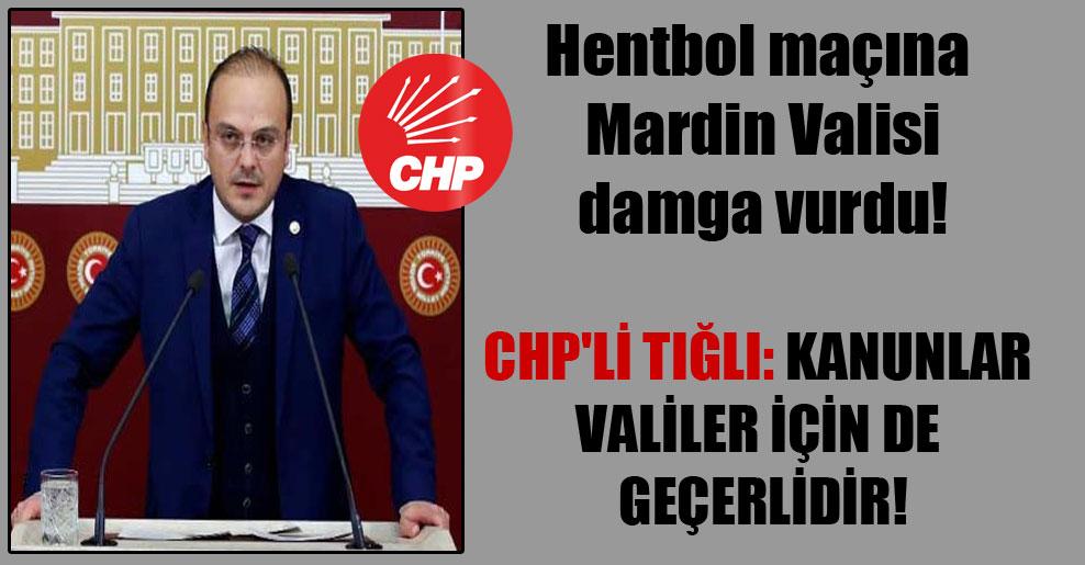 Hentbol maçına Mardin Valisi damga vurdu! CHP'li Tığlı: Kanunlar Valiler için de geçerlidir!