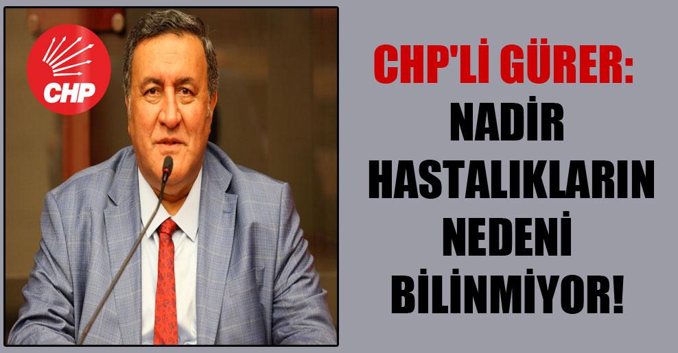 CHP'li Gürer: Nadir hastalıkların nedeni bilinmiyor!
