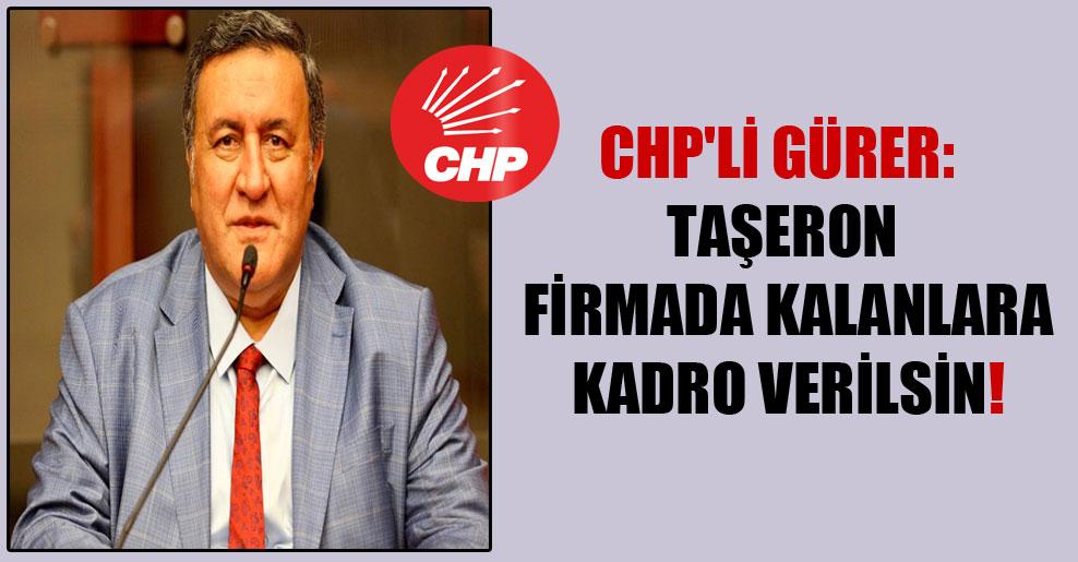 CHP'li Gürer: Taşeron firmada kalanlara kadro verilsin!