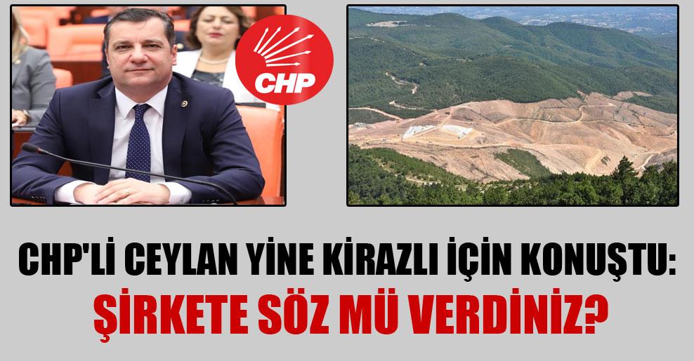 CHP'li Ceylan yine Kirazlı için konuştu: Şirkete söz mü verdiniz?